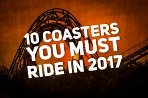 10 New Roller Coasters You Must Ride In 2017!